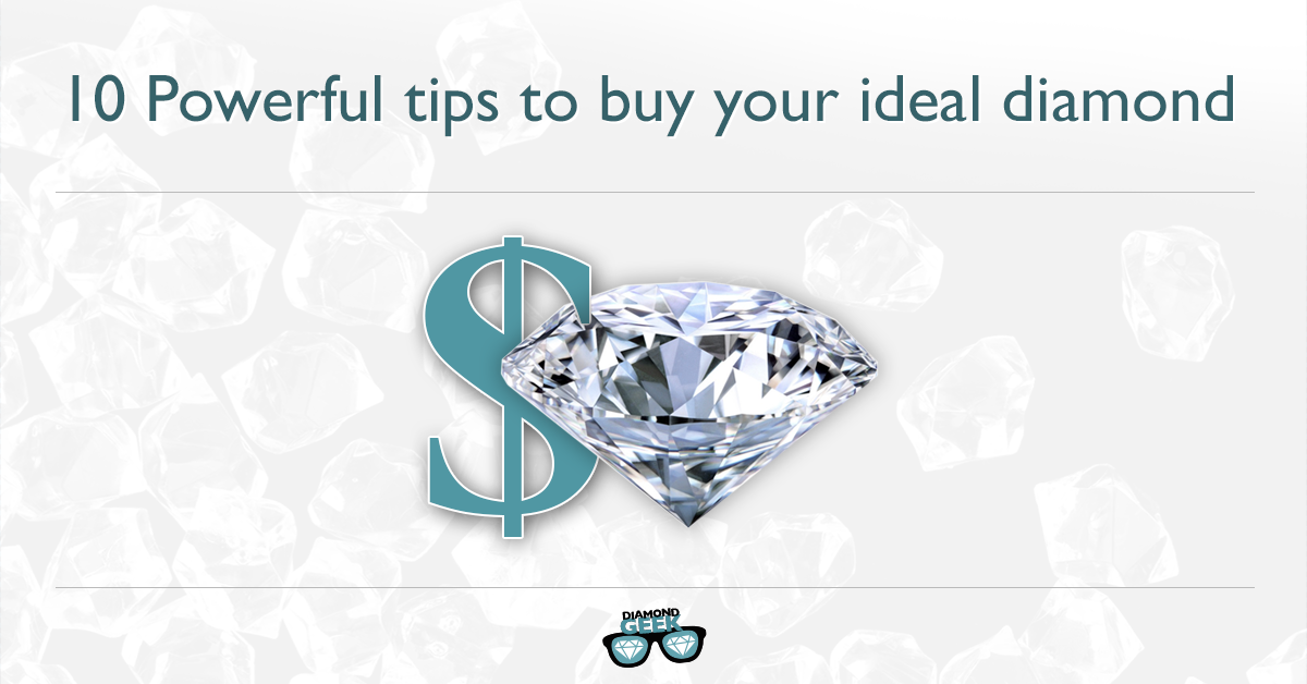 10 Powerful Tips to Buy Your Ideal Diamond